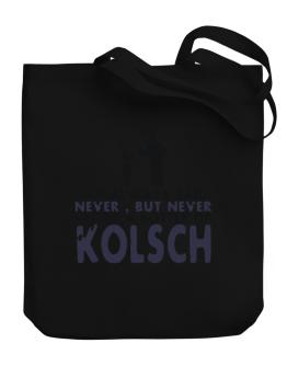 Dad Always Said: Never, But Never Reject A Bottle Of Kolsch Canvas Tote Bag