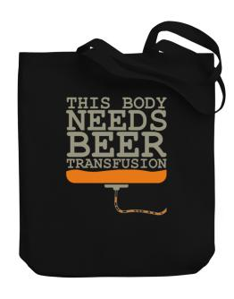 This Body Needs A Beer Transfusion Canvas Tote Bag