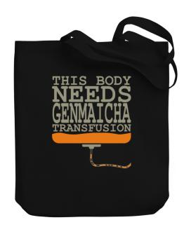 This Body Needs A Genmaicha Transfusion Canvas Tote Bag