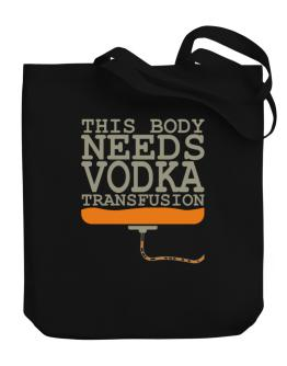 This Body Needs A Vodka Transfusion Canvas Tote Bag