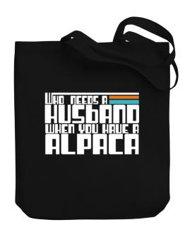 Who Needs A Husband When You Have An Alpaca Canvas Tote Bag