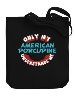 Only My American Porcupine Understands Me Canvas Tote Bag