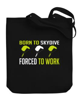 """ BORN TO Skydive , FORCED TO WORK "" Canvas Tote Bag"
