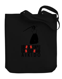 Life Is Simple. Eat , Sleep & Aikido Canvas Tote Bag