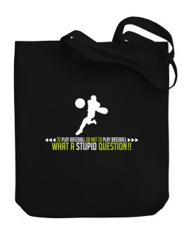 To play Baseball or not to play Baseball, what a stupid question!! Canvas Tote Bag
