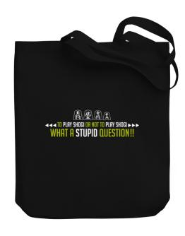 To play Shogi or not to play Shogi, what a stupid question!! Canvas Tote Bag