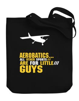 """"""" Aerobatics ... ALL OTHER SPORTS ARE FOR LITTLE GUYS """" Canvas Tote Bag"""