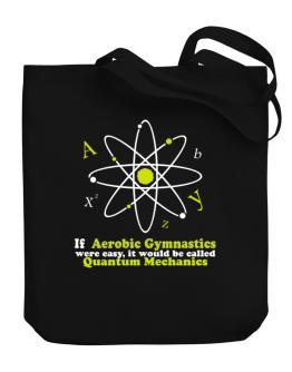 If Aerobic Gymnastics Were Easy, It Would Be Called Quantum Mechanics Canvas Tote Bag