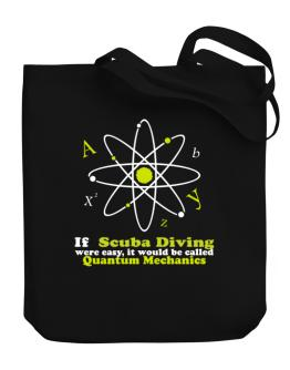 If Scuba Diving Were Easy, It Would Be Called Quantum Mechanics Canvas Tote Bag