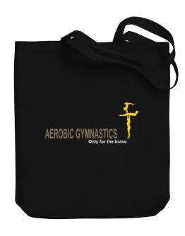 """ Aerobic Gymnastics - Only for the brave "" Canvas Tote Bag"