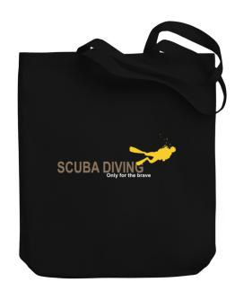 Scuba Diving - Only For The Brave Canvas Tote Bag