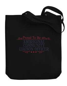 Proud To Be An Aboriginal Community Liaison Officer Canvas Tote Bag