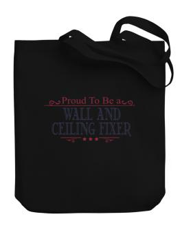 Proud To Be A Wall And Ceiling Fixer Canvas Tote Bag