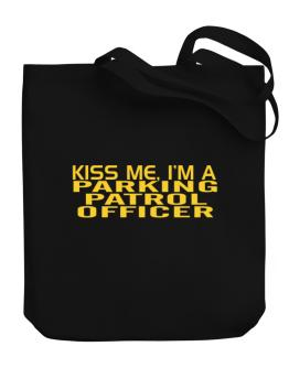Kiss Me, I Am A Parking Patrol Officer Canvas Tote Bag