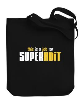 This Is A Job For Superadit Canvas Tote Bag