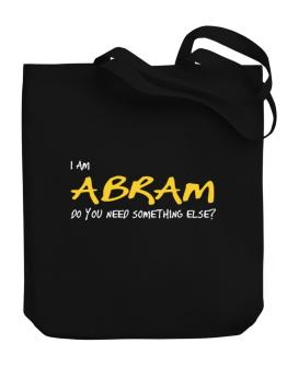 I Am Abram Do You Need Something Else? Canvas Tote Bag