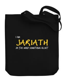 I Am Jariath Do You Need Something Else? Canvas Tote Bag