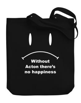 Without Acton There Is No Happiness Canvas Tote Bag