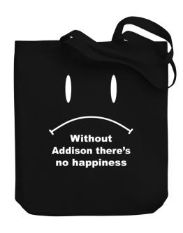 Without Addison There Is No Happiness Canvas Tote Bag
