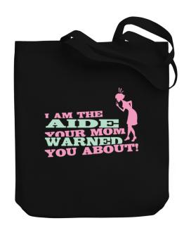 Aide Your Mom Warned You About Canvas Tote Bag