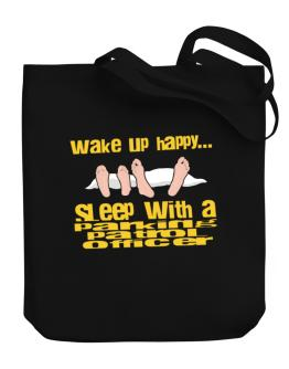wake up happy .. sleep with a Parking Patrol Officer Canvas Tote Bag