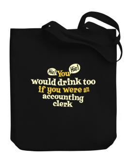 You Would Drink Too, If You Were An Accounting Clerk Canvas Tote Bag