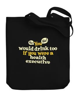You Would Drink Too, If You Were A Health Executive Canvas Tote Bag