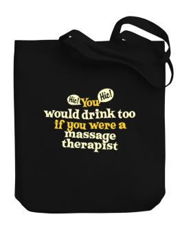 Bolsos de You Would Drink Too, If You Were A Massage Therapist