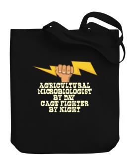 Agricultural Microbiologist By Day, Cage Fighter By Night Canvas Tote Bag