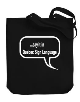 Say It In Quebec Sign Language Canvas Tote Bag