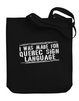 I Was Made For Quebec Sign Language Canvas Tote Bag