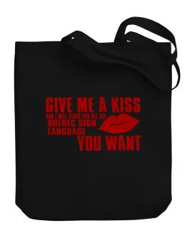 Give Me A Kiss And I Will Teach You All The Quebec Sign Language You Want Canvas Tote Bag
