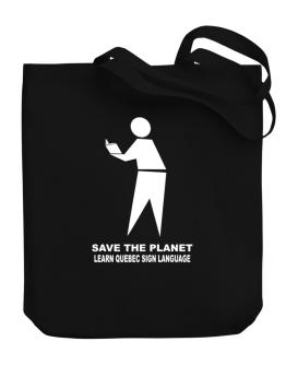Save The Planet Learn Quebec Sign Language Canvas Tote Bag