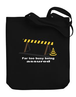 Far Too Busy Being Assured Canvas Tote Bag