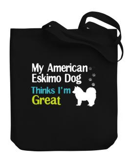My American Eskimo Dog , Thinks I Am Great Canvas Tote Bag