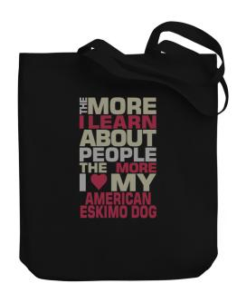 The More I Learn About People The More I Love My American Eskimo Dog Canvas Tote Bag