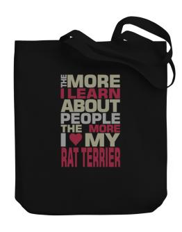 The More I Learn About People The More I Love My Rat Terrier Canvas Tote Bag