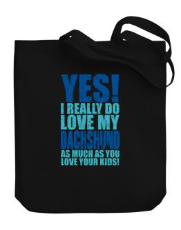 Yes! I Really Do Love My Dachshund Canvas Tote Bag