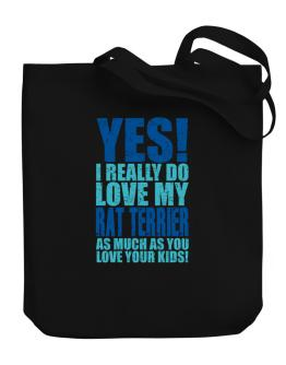 Yes! I Really Do Love My Rat Terrier Canvas Tote Bag