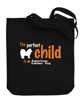 The Perfect Child Is An American Eskimo Dog Canvas Tote Bag