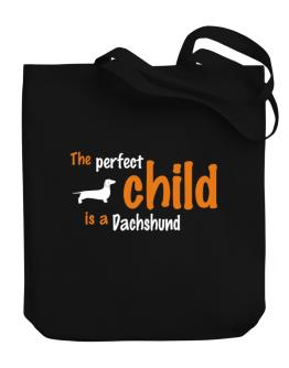 The Perfect Child Is A Dachshund Canvas Tote Bag
