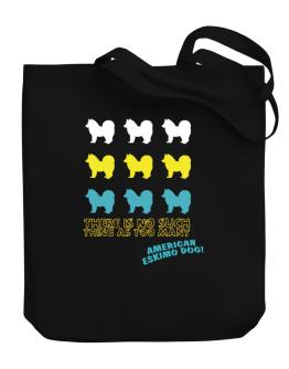 There Is No Such Thing As Too Many American Eskimo Dog Canvas Tote Bag