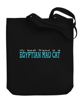 My Best Friend Is An Egyptian Mau Canvas Tote Bag