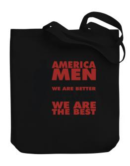 America Men I'm Not Saying We're Better Than You. I Am Saying We Are The Best Canvas Tote Bag