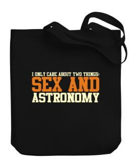 I Only Care About Two Things: Sex And Astronomy Canvas Tote Bag
