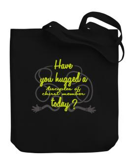 Have You Hugged A Disciples Of Chirst Member Today? Canvas Tote Bag