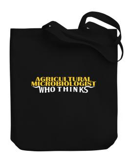 Agricultural Microbiologist Who Thinks Canvas Tote Bag