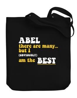 Abel There Are Many... But I (obviously) Am The Best Canvas Tote Bag