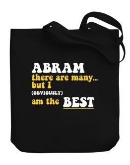 Abram There Are Many... But I (obviously) Am The Best Canvas Tote Bag