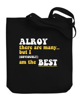 Alroy There Are Many... But I (obviously) Am The Best Canvas Tote Bag